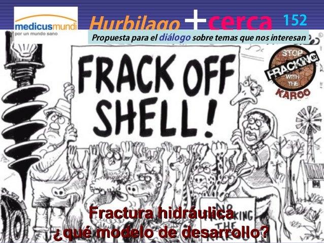 +  Hurbilago sobre temas que nos interesan cerca 152 Propuesta para el diálogo  Fractura hidráulica ¿qué modelo de desarro...