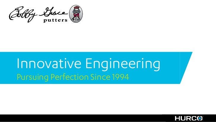 Innovative EngineeringPursuing Perfection Since 1994