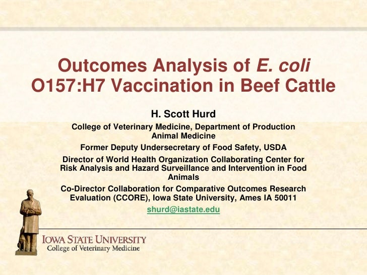 Outcomes Analysis of E. coli O157:H7 Vaccination in Beef Cattle<br />H. Scott Hurd <br />College of Veterinary Medicine, D...