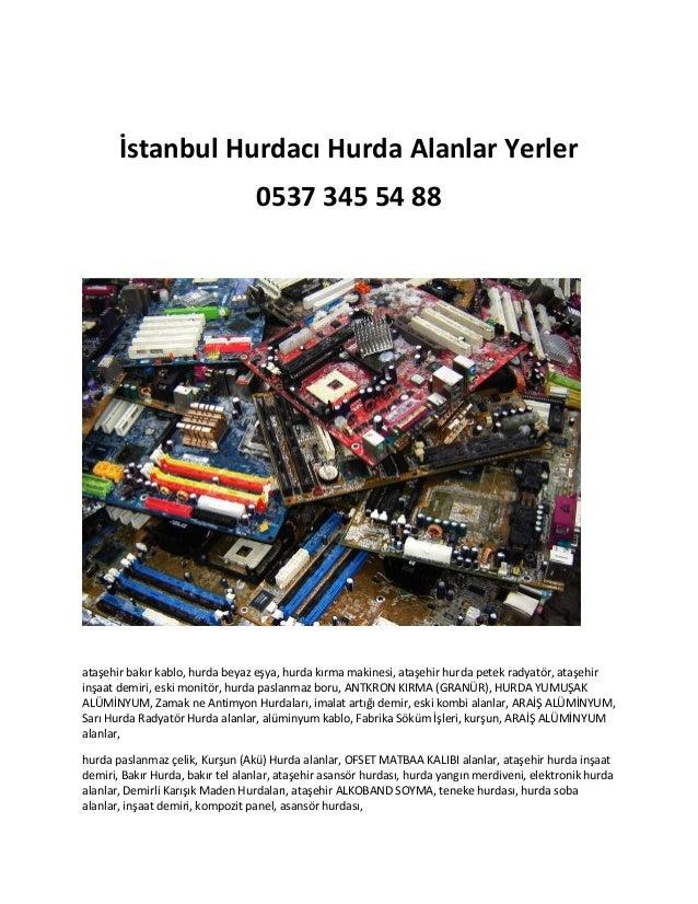 İstanbul Hurdacı Hurda Alanlar Yerler 0537 345 54 88 ataşehir bakır kablo, hurda beyaz eşya, hurda kırma makinesi, ataşehi...