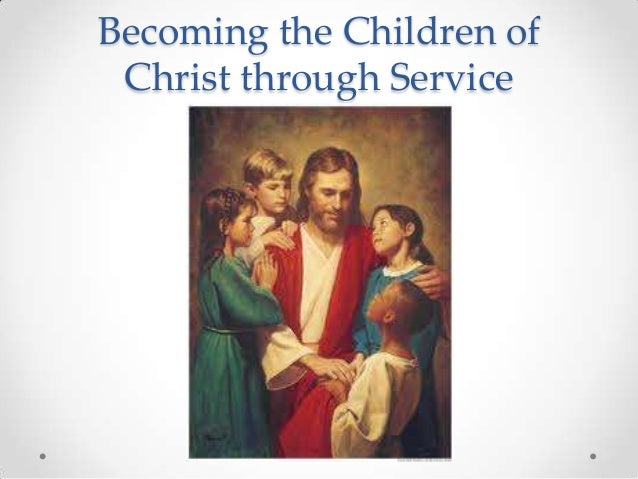 Becoming the Children of Christ through Service