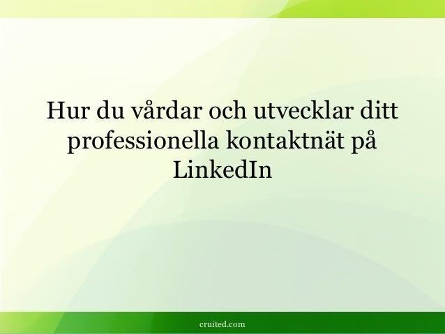 cruited.com Hur du vårdar och utvecklar ditt professionella kontaktnät på LinkedIn