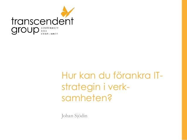 Hur kan du förankra IT-strategin i verk-samheten?Johan Sjödin