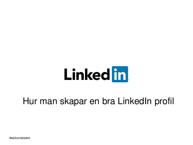 Hur man skapar en bra LinkedIn profil #welcometalent
