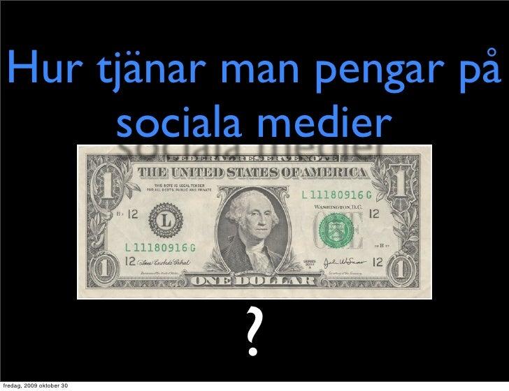Hur tjänar man pengar på      sociala medier     fredag, 2009 oktober 30                           ?