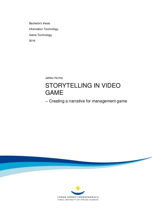 Bachelor's thesis Information Technology Game Technology 2016 Jarkko Hurme STORYTELLING IN VIDEO GAME – Creating a narrati...
