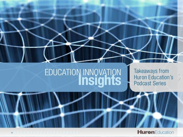 EDUCATION INNOVATION   Takeaways from        Insights       Huron Education's                       Podcast Series