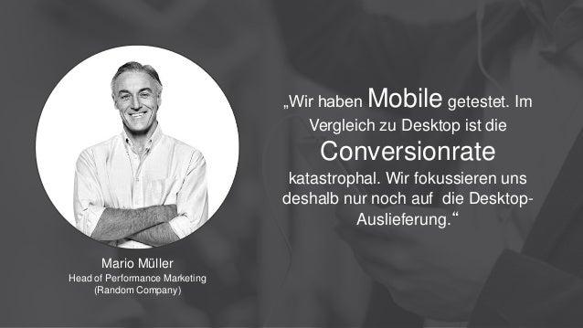 """Mario Müller Head of Performance Marketing (Random Company) """"Wir haben Mobile getestet. Im Vergleich zu Desktop ist die Co..."""