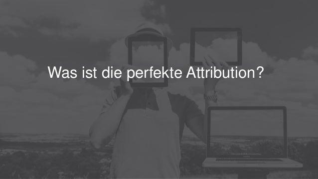 Was ist die perfekte Attribution?