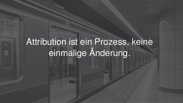 Attribution ist ein Prozess, keine einmalige Änderung.