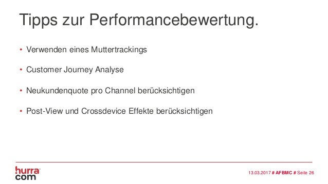 Tipps zur Performancebewertung. • Verwenden eines Muttertrackings 13.03.2017 # AFBMC # Seite 26 • Customer Journey Analyse...