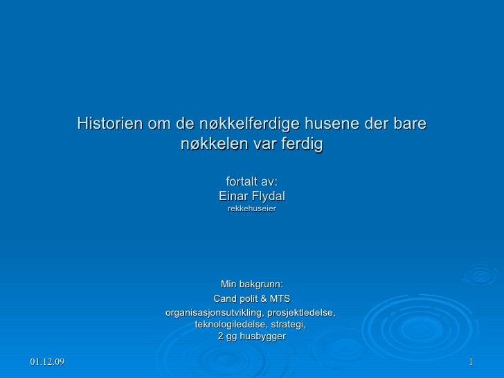 Historien om de nøkkelferdige husene der bare nøkkelen var ferdig fortalt av: Einar Flydal rekkehuseier Min bakgrunn: Cand...