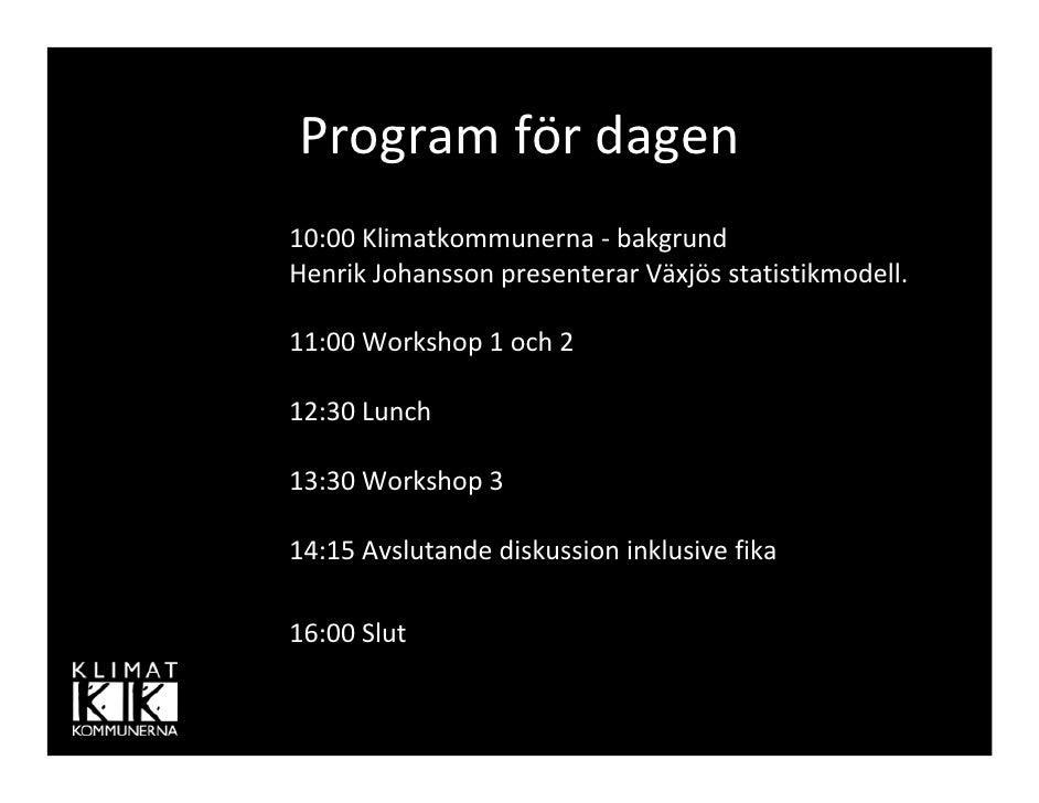 Programfördagen 10:00Klimatkommunerna‐ bakgrund HenrikJohanssonpresenterarVäxjösstatistikmodell.  11:00Workshop...