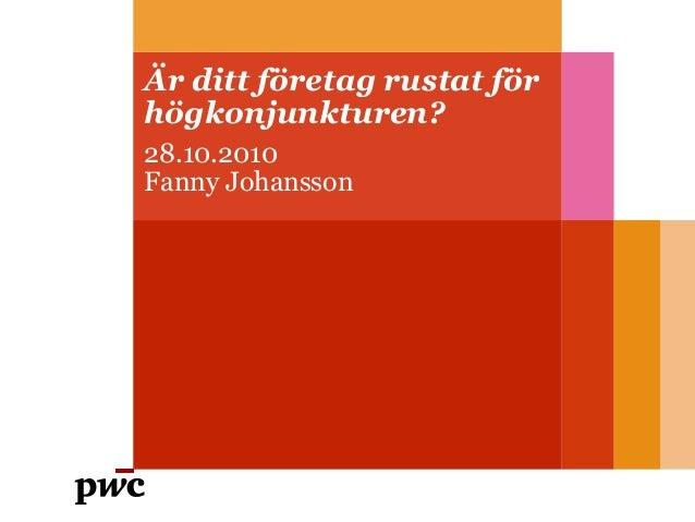Är ditt företag rustat för högkonjunkturen? 28.10.2010 Fanny Johansson