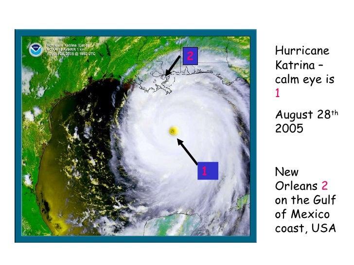 Hurricane Katrina – calm eye is  1 August 28 th  2005 New Orleans  2  on the Gulf of Mexico coast, USA 2 1