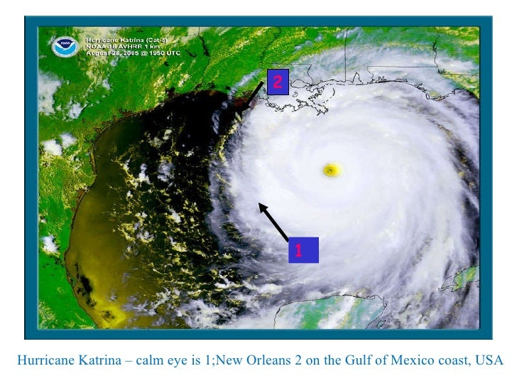 Hurricane Katrina – calm eye is 1;New Orleans 2 on the Gulf of Mexico coast, USA 2 1