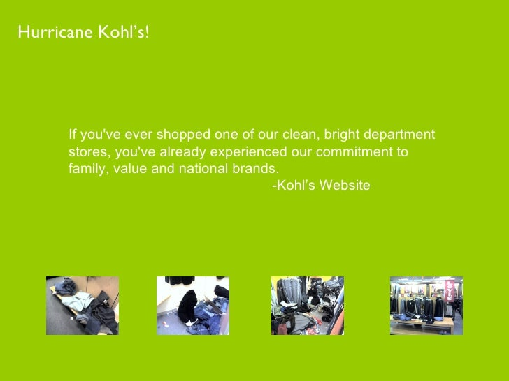 Hurricane Kohl's! If you've ever shopped one of our clean, bright department stores, you've already experienced our commit...