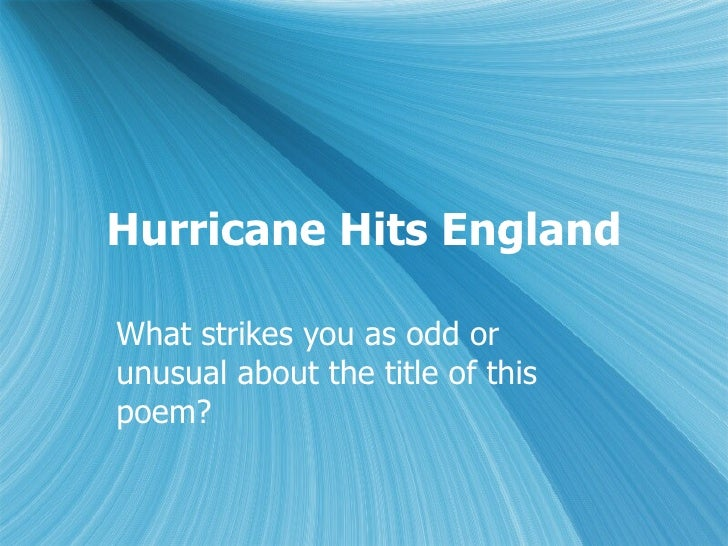 hurricane hits england essay Comparing hurricane hits england and blessing - comparing hurricane hits england and blessing the narrator in hurricane hits england is grace nichols who was born in the carrribean and the narrator in blessing is perhaps a person in a country suffering drought, probably in central africa.
