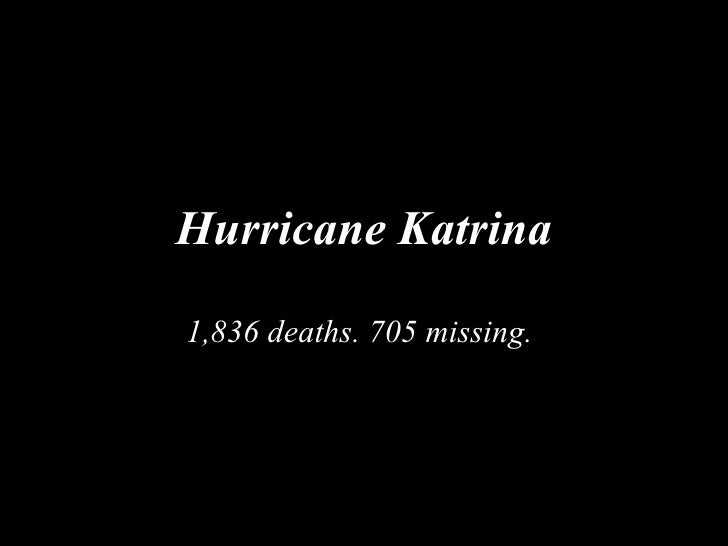 Hurricane Katrina 1,836 deaths. 705 missing.