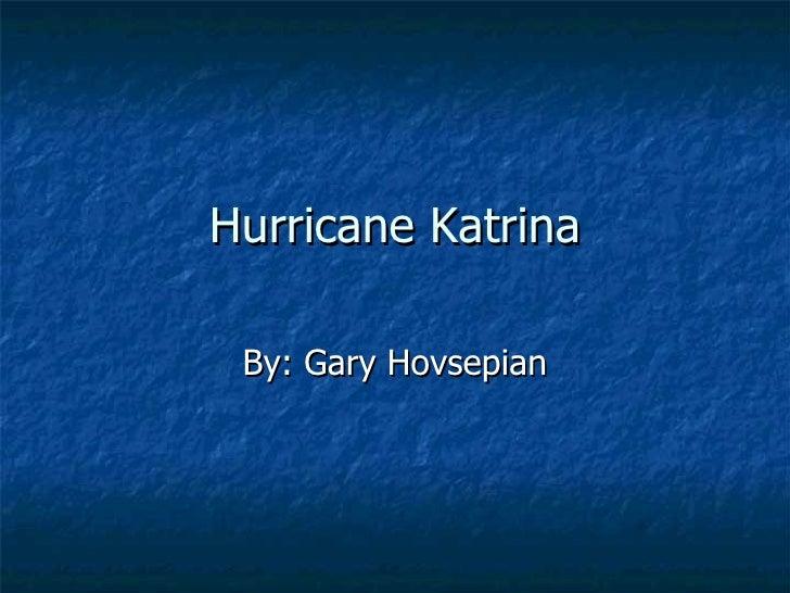 Hurricane Katrina By: Gary Hovsepian