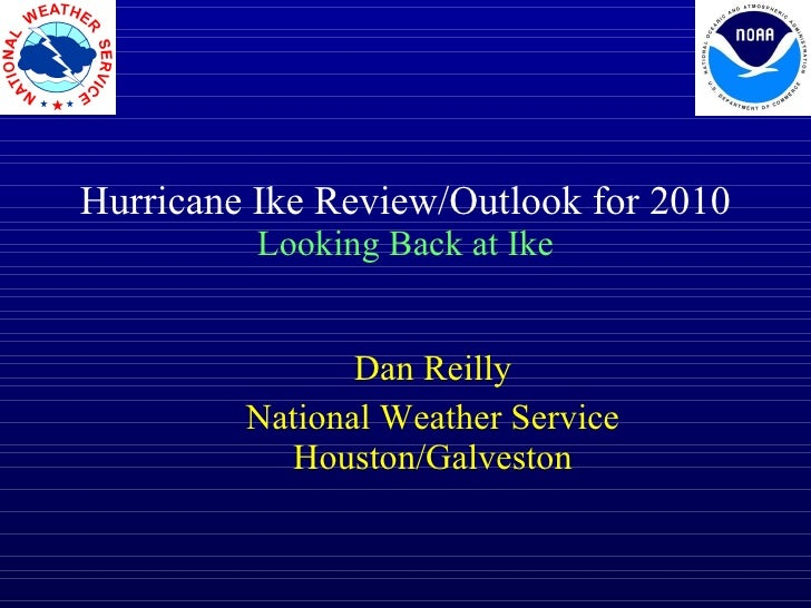 Hurricane Ike Review/Outlook for 2010 Looking Back at Ike Dan Reilly National Weather Service Houston/Galveston