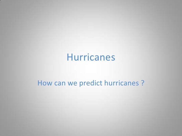 Hurricanes  How can we predict hurricanes ?