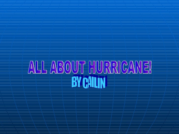 ALL ABOUT HURRICANE! BY CAILIN