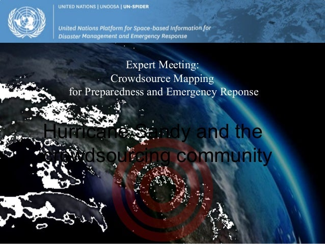 Expert Meeting:           Crowdsource Mapping  for Preparedness and Emergency ReponseHurricane Sandy and thecrowdsourcing ...