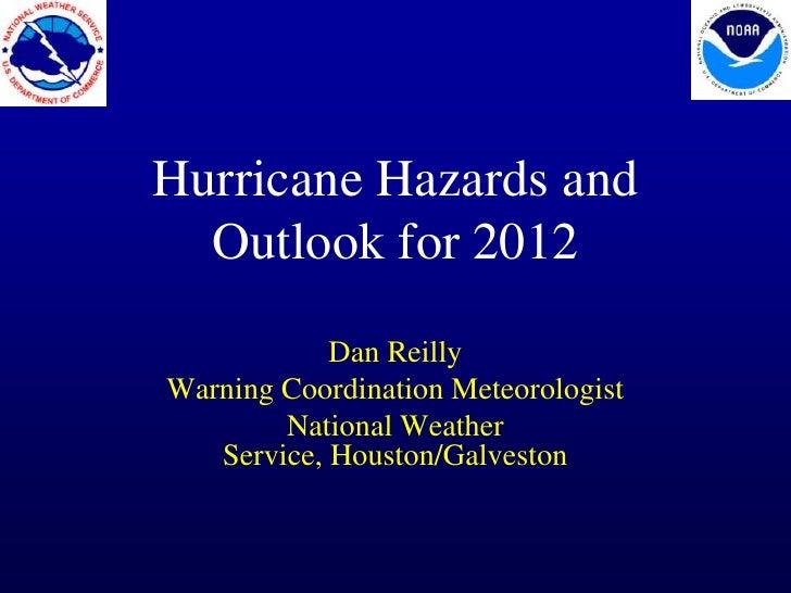 Hurricane Hazards and  Outlook for 2012            Dan ReillyWarning Coordination Meteorologist        National Weather   ...