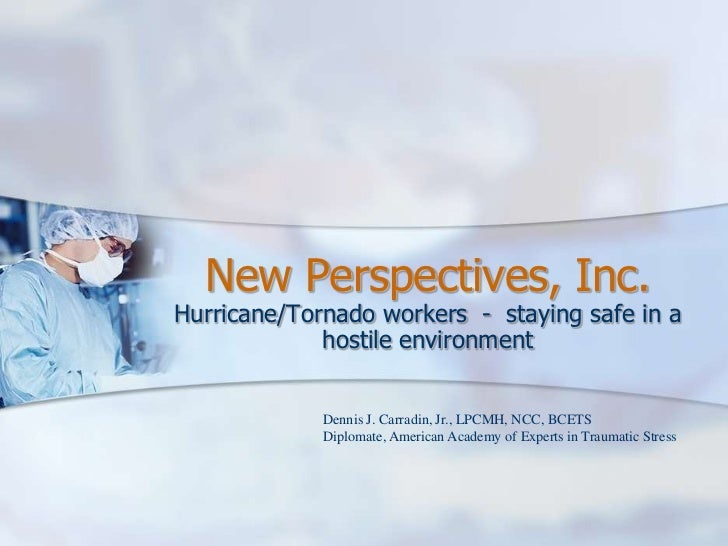 New Perspectives, Inc.<br />Hurricane/Tornado workers  -  staying safe in a hostile environment<br />Dennis J. Carradin, J...