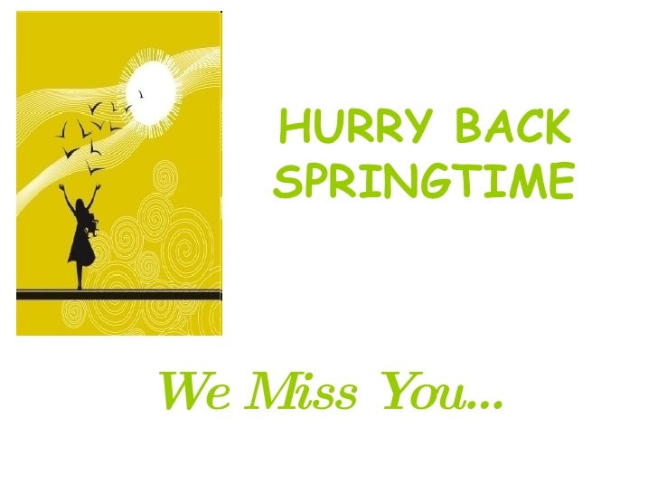 HURRY BACK SPRINGTIME We Miss You…