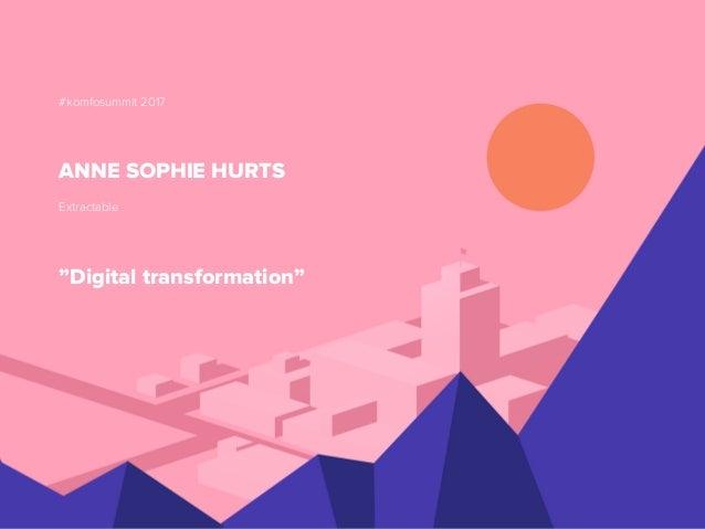"#komfosummit 2017 ANNE SOPHIE HURTS Extractable ""Digital transformation"""