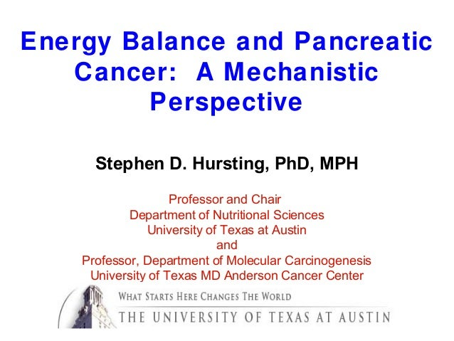 Energy Balance and Pancreatic   Cancer: A Mechanistic         Perspective      Stephen D. Hursting, PhD, MPH              ...