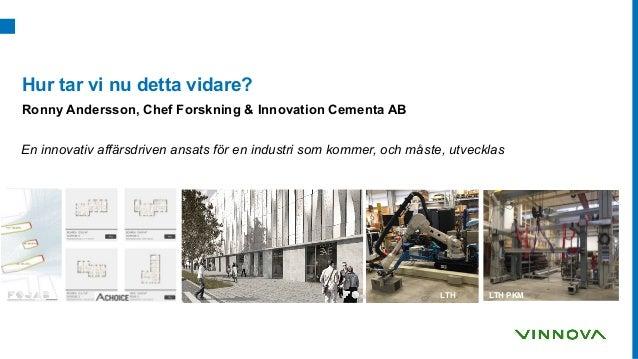 Hur tar vi nu detta vidare? Ronny Andersson, Chef Forskning & Innovation Cementa AB En innovativ affärsdriven ansats för e...