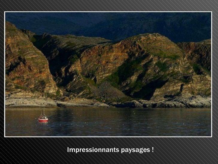 Impressionnants paysages !