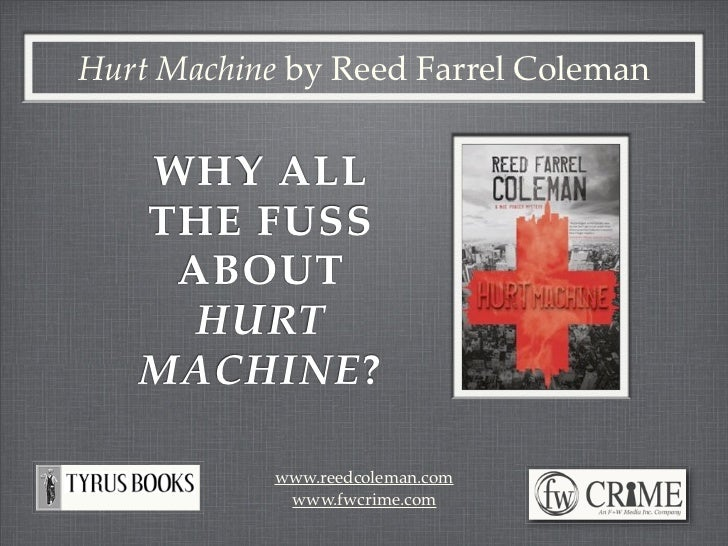 Hurt Machine by Reed Farrel Coleman   WHY ALL   THE FUSS    ABOUT     HURT   MACHINE?            www.reedcoleman.com      ...