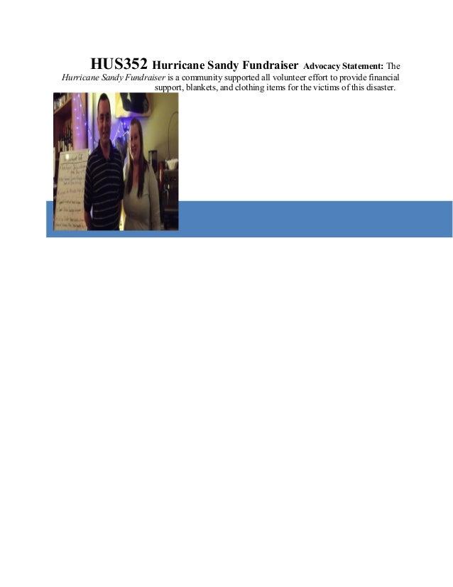 HUS352 Hurricane Sandy Fundraiser Advocacy Statement: TheHurricane Sandy Fundraiser is a community supported all volunteer...
