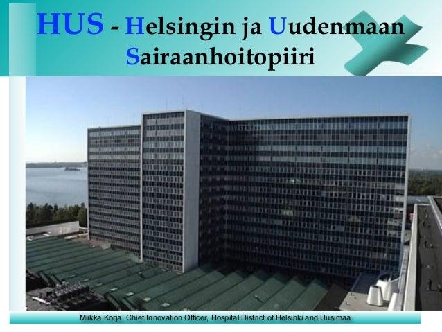 Miikka Korja, Chief Innovation Officer, Hospital District of Helsinki and Uusimaa HUS - Helsingin ja Uudenmaan Sairaanhoit...
