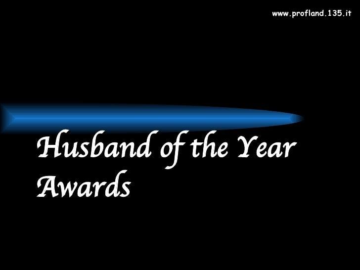 www.profland.135.it <ul><ul><li>Husband of the Year Awards </li></ul></ul>