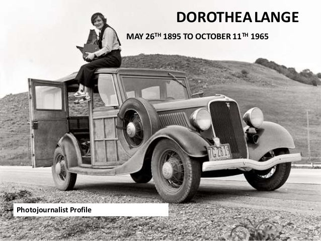 DOROTHEALANGEMAY 26TH 1895 TO OCTOBER 11TH 1965Photojournalist Profile