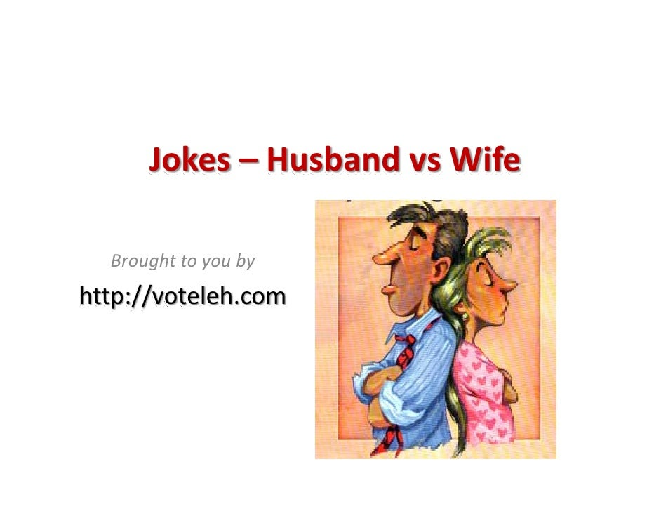 Jokes – Husband vs Wife    Brought to you by http://voteleh.com
