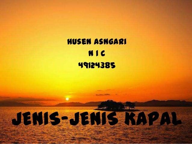 Husen Asngari         N1C       49124385JENIS-JENIS KAPAL