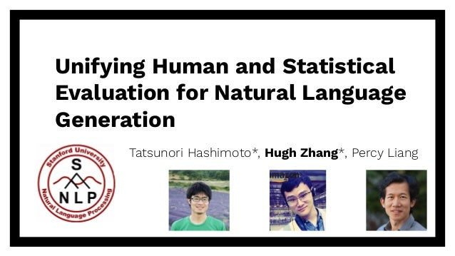 Unifying Human and Statistical Evaluation for Natural Language Generation Tatsunori Hashimoto*, Hugh Zhang*, Percy Liang