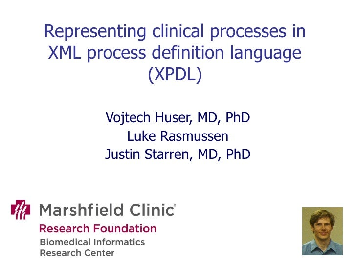 Representing clinical processes in XML process definition language (XPDL) Vojtech Huser, MD, PhD Luke Rasmussen Justin Sta...
