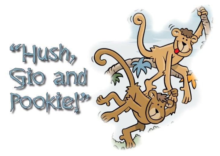 """""""Hush,Gio andPookie!"""""""