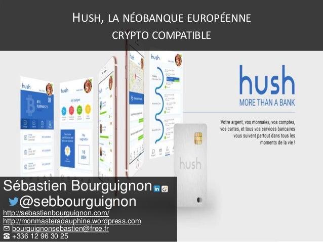HUSH, LA NÉOBANQUE EUROPÉENNE CRYPTO COMPATIBLE Sébastien Bourguignon @sebbourguignon http://sebastienbourguignon.com/ htt...