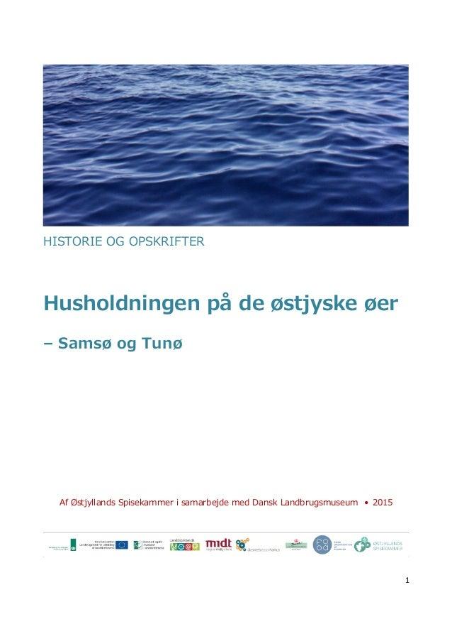 1 HISTORIE OG OPSKRIFTER Husholdningen på de østjyske øer – Samsø og Tunø Af Østjyllands Spisekammer i samarbejde med Dans...