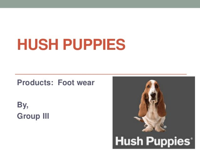 HUSH PUPPIES  Products: Foot wear  By,  Group III