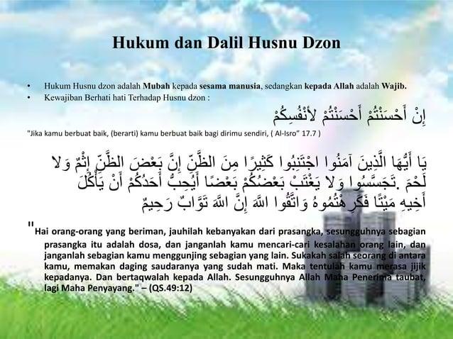 Hukum dan Dalil Husnu Dzon • Hukum Husnu dzon adalah Mubah kepada sesama manusia, sedangkan kepada Allah adalah Wajib. • K...