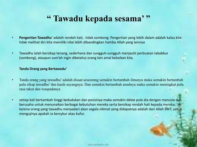 """"""" Tawadu kepada sesama' """" • Pengertian Tawadhu' adalah rendah hati, tidak sombong. Pengertian yang lebih dalam adalah kala..."""